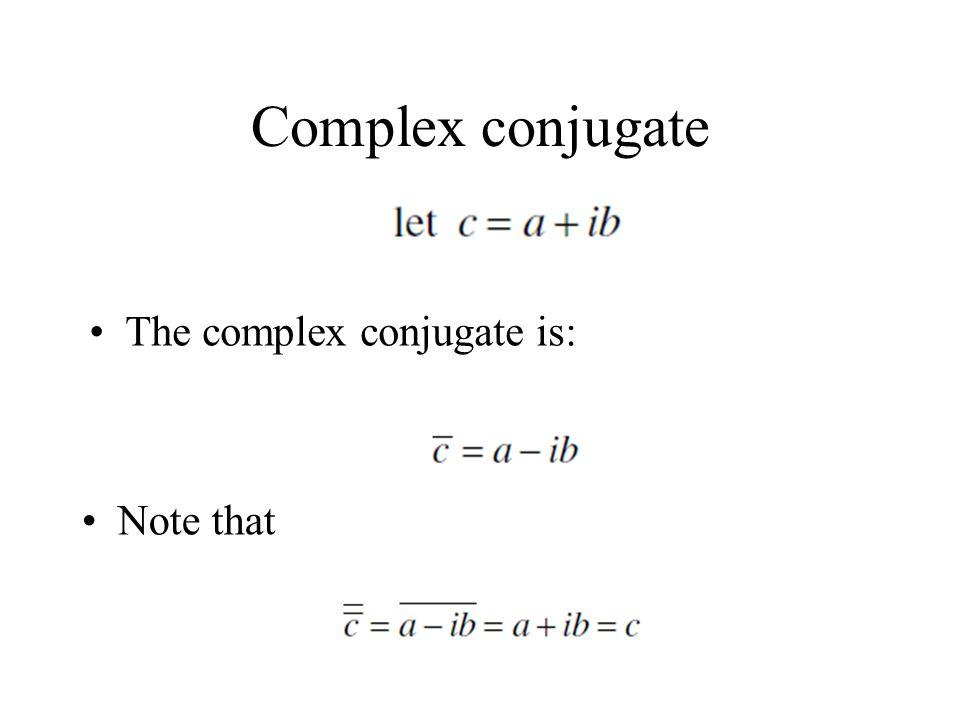 Complex conjugate The complex conjugate is: Note that