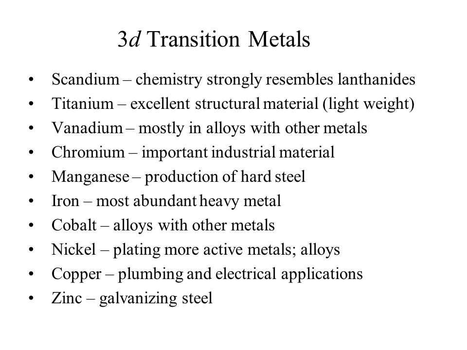 3d Transition Metals Scandium – chemistry strongly resembles lanthanides. Titanium – excellent structural material (light weight)