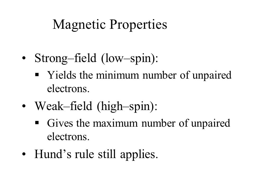 Magnetic Properties Strong–field (low–spin): Weak–field (high–spin):