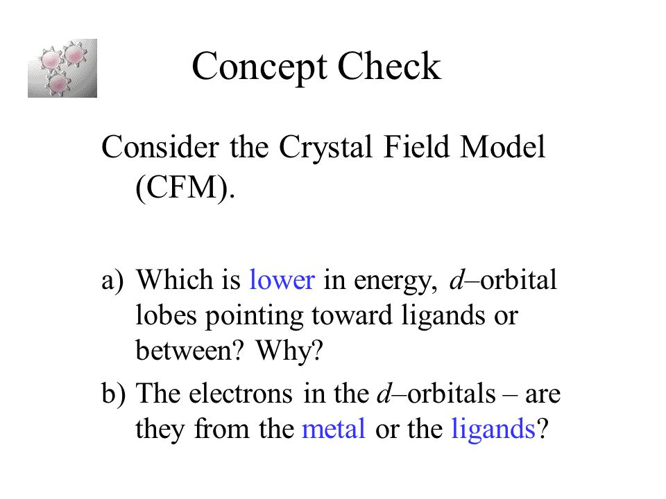 Concept Check Consider the Crystal Field Model (CFM).