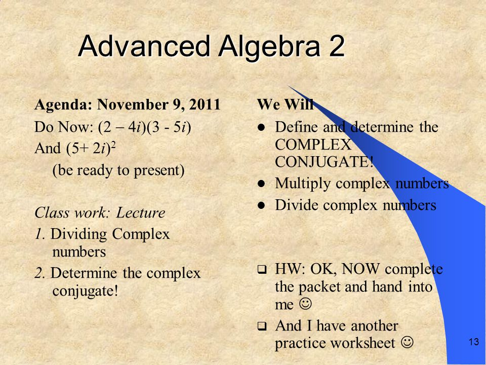 Advanced Algebra 2 Agenda: November 9, 2011 We Will