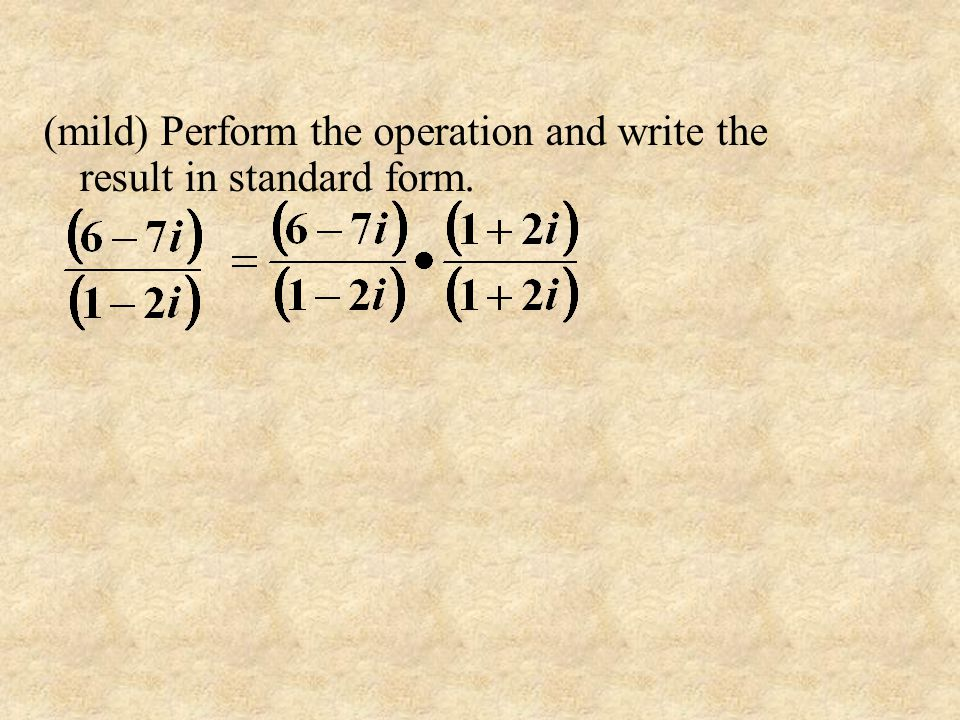 (mild) Perform the operation and write the result in standard form.