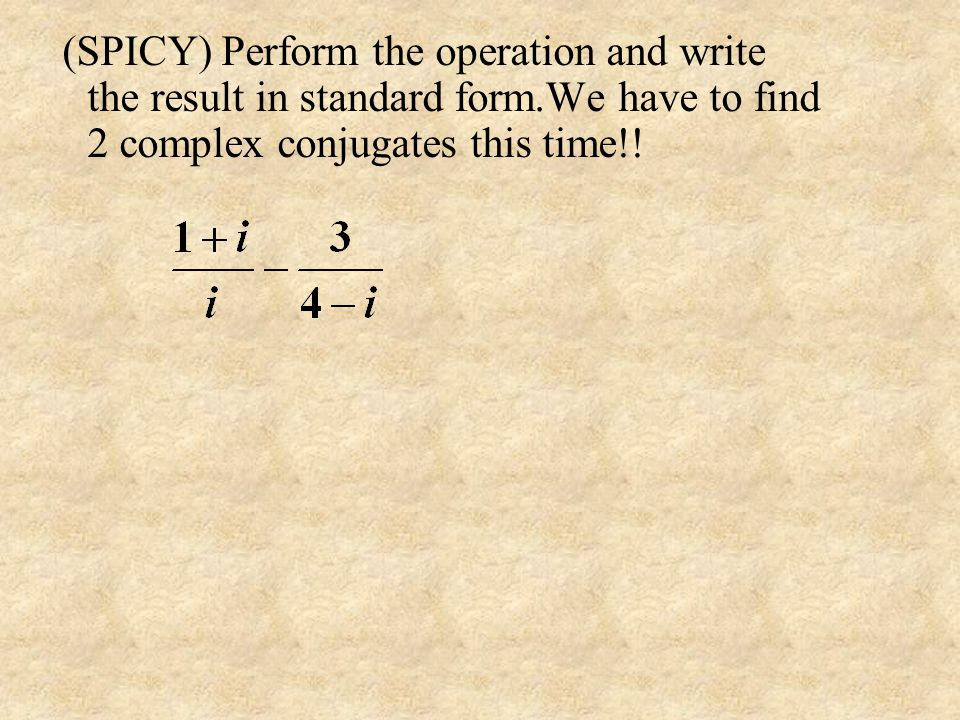 (SPICY) Perform the operation and write the result in standard form