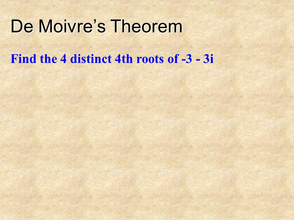 De Moivre's Theorem Find the 4 distinct 4th roots of -3 - 3i