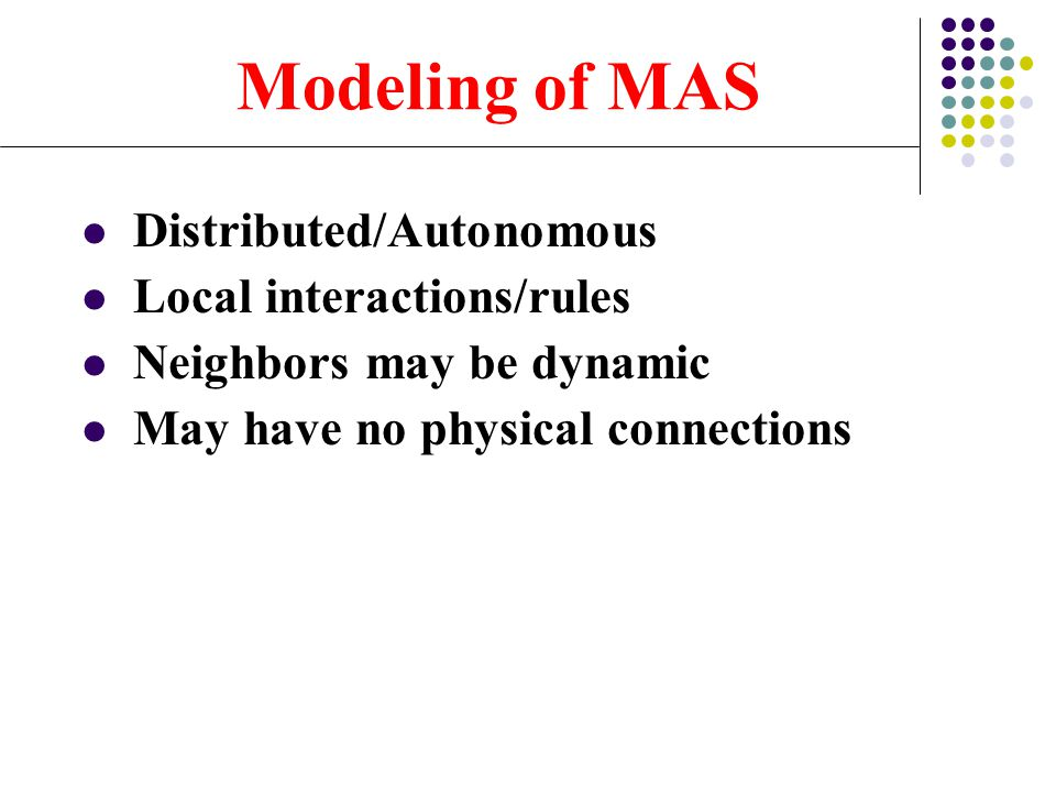 Modeling of MAS Distributed/Autonomous Local interactions/rules