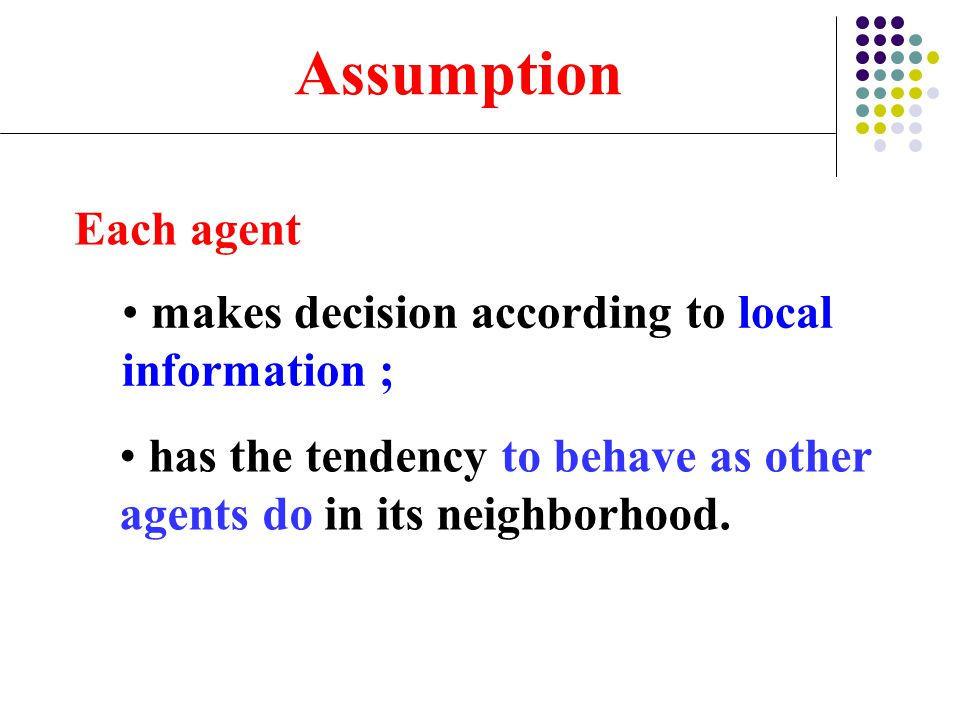 Assumption Each agent makes decision according to local information ;