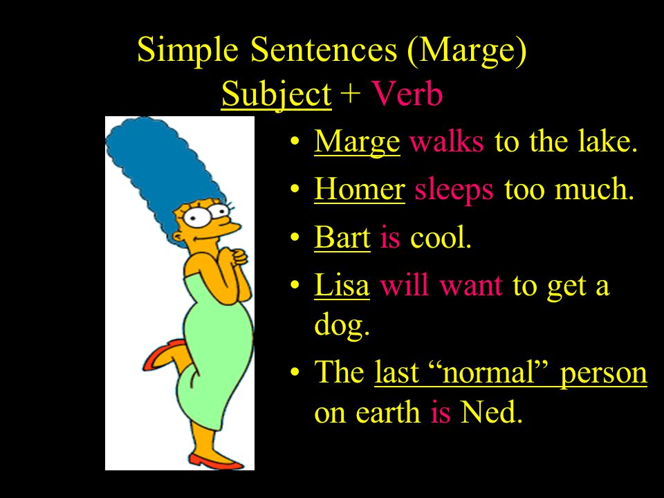 Simple Sentences (Marge) Subject + Verb