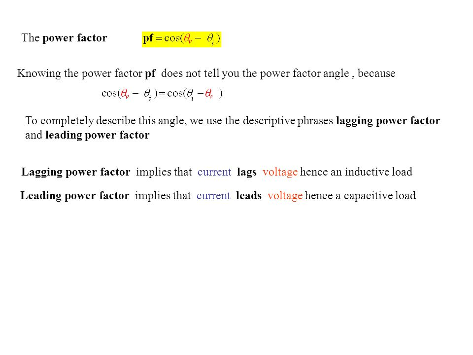 The power factor Knowing the power factor pf does not tell you the power factor angle , because.