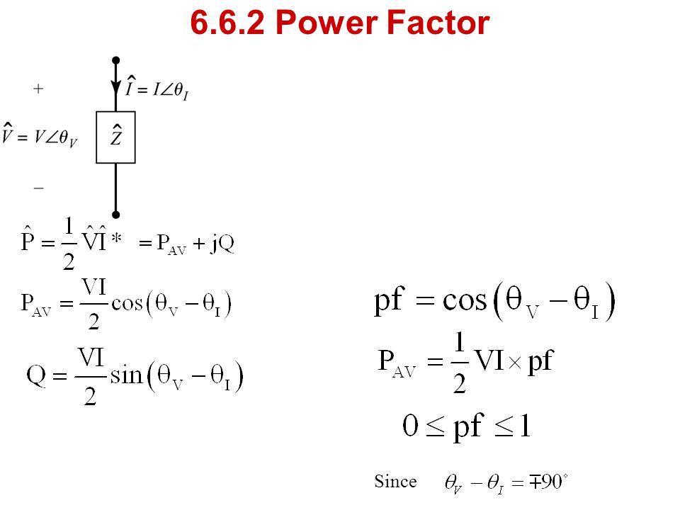 6.6.2 Power Factor Since