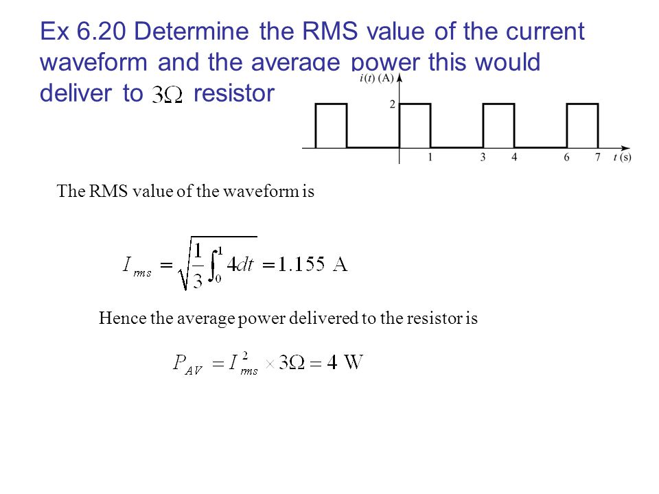 Ex 6.20 Determine the RMS value of the current waveform and the average power this would deliver to resistor