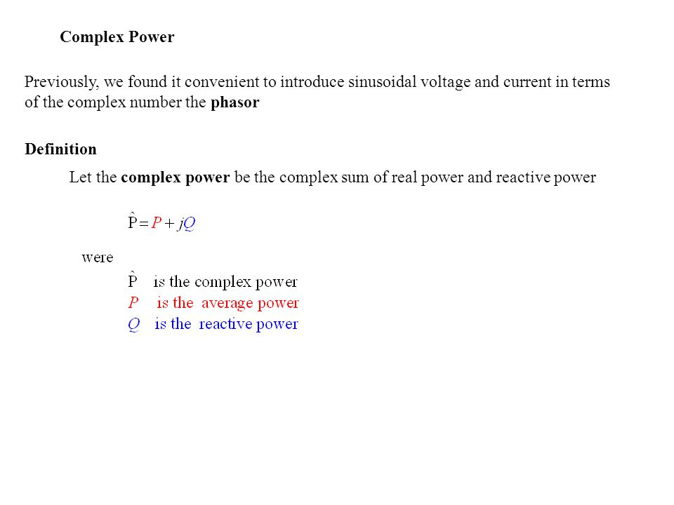 Complex Power Previously, we found it convenient to introduce sinusoidal voltage and current in terms of the complex number the phasor.
