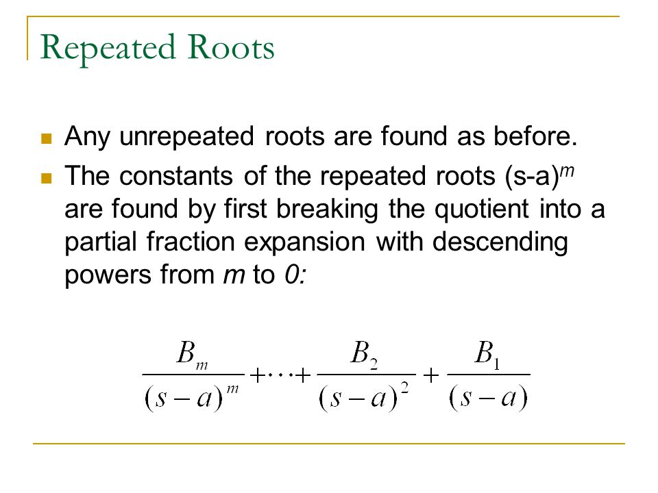 Repeated Roots Any unrepeated roots are found as before.