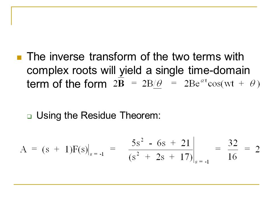 The inverse transform of the two terms with complex roots will yield a single time-domain term of the form