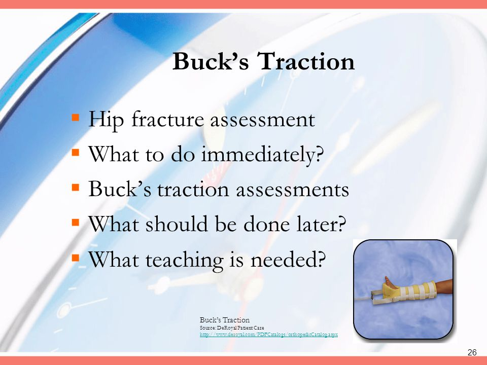 Buck's Traction Hip fracture assessment What to do immediately
