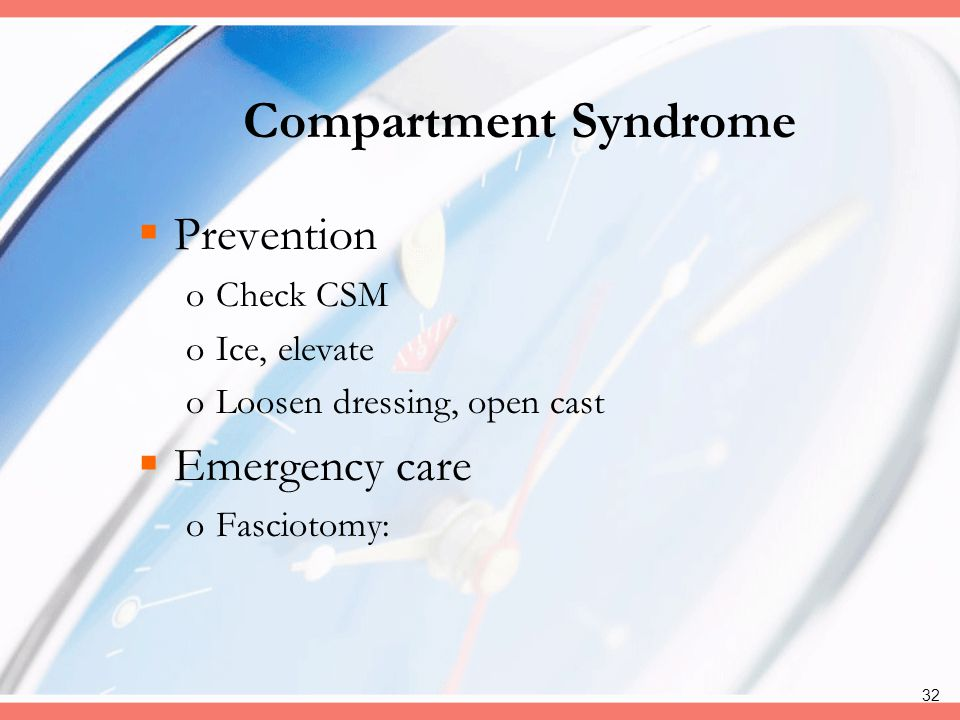 Compartment Syndrome Prevention Emergency care Check CSM Ice, elevate