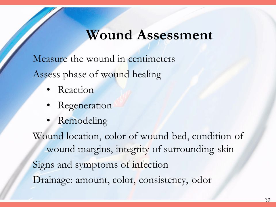 Wound Assessment Measure the wound in centimeters