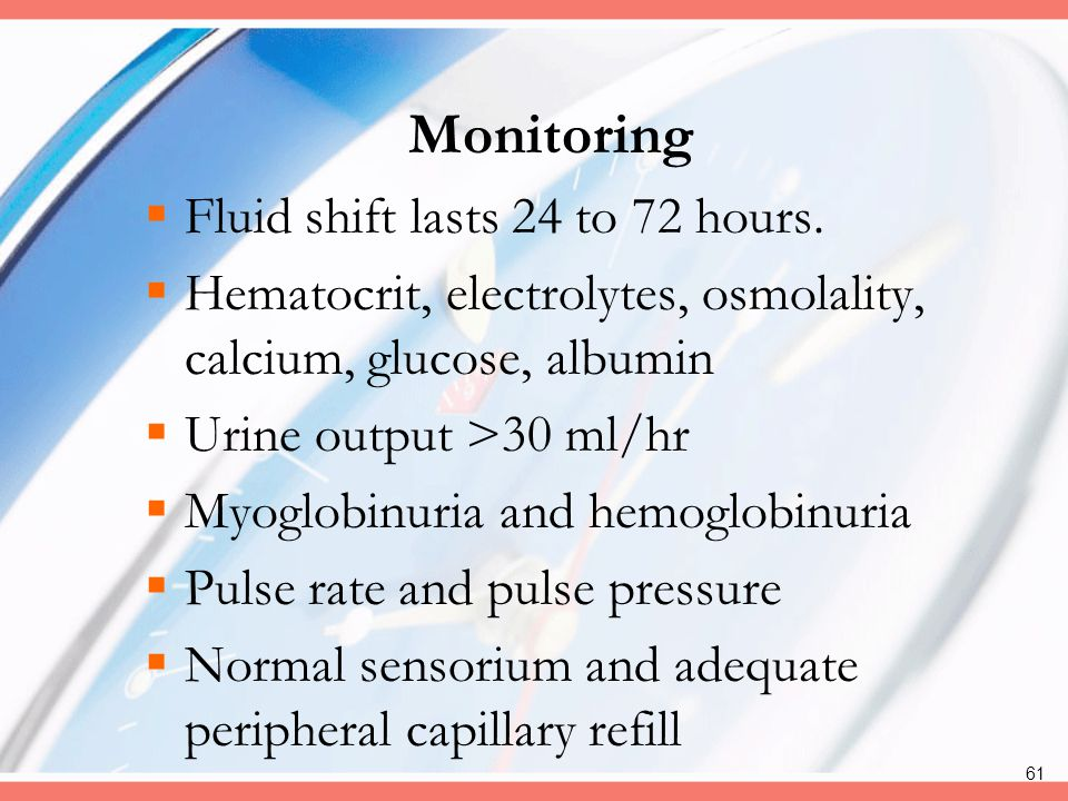 Monitoring Fluid shift lasts 24 to 72 hours.