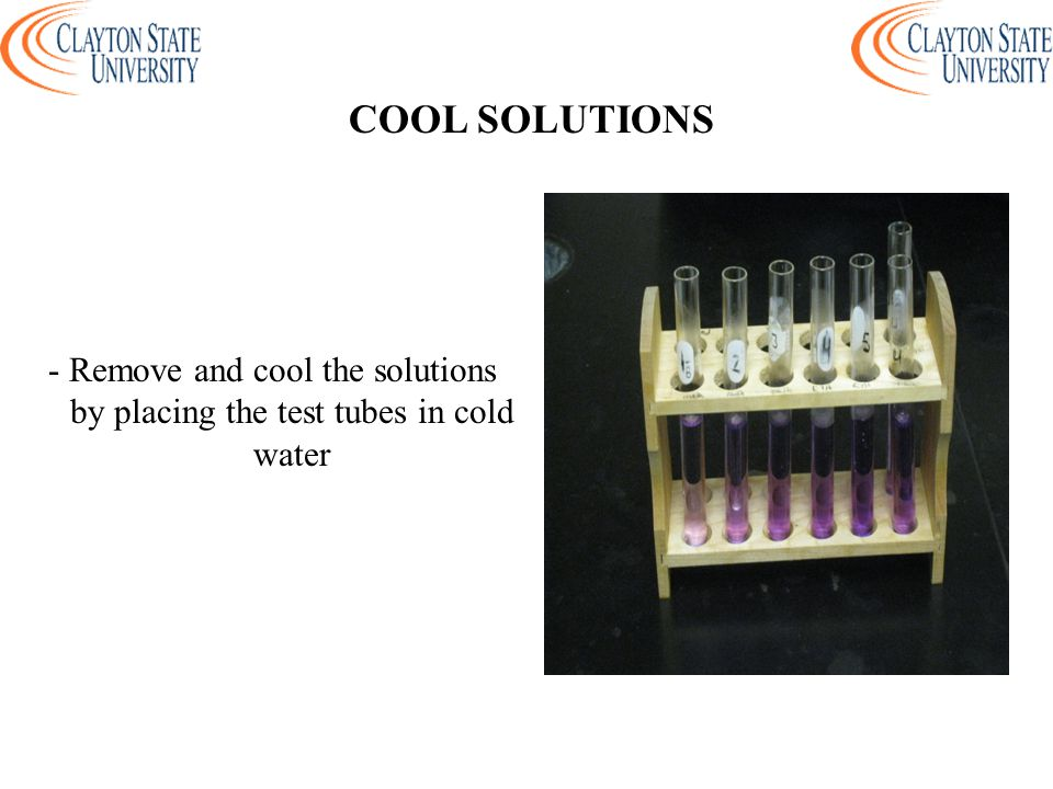 COOL SOLUTIONS - Remove and cool the solutions by placing the test tubes in cold water