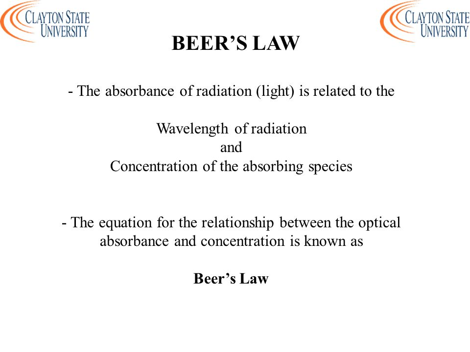 BEER'S LAW - The absorbance of radiation (light) is related to the