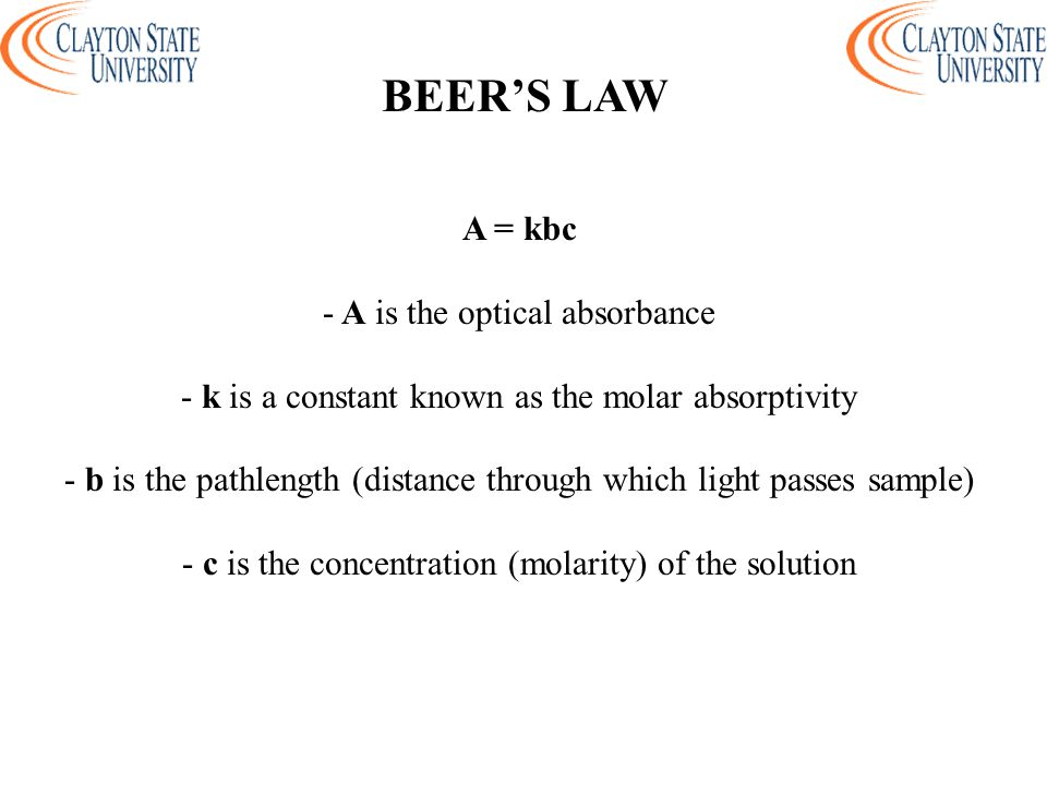 BEER'S LAW A = kbc - A is the optical absorbance