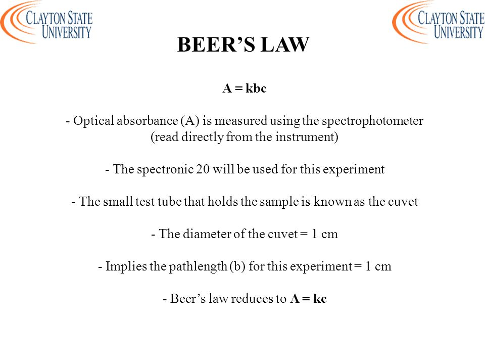 BEER'S LAW A = kbc. - Optical absorbance (A) is measured using the spectrophotometer. (read directly from the instrument)