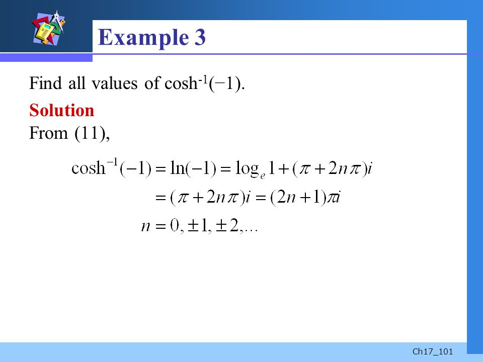 Example 3 Find all values of cosh-1(−1). Solution From (11),