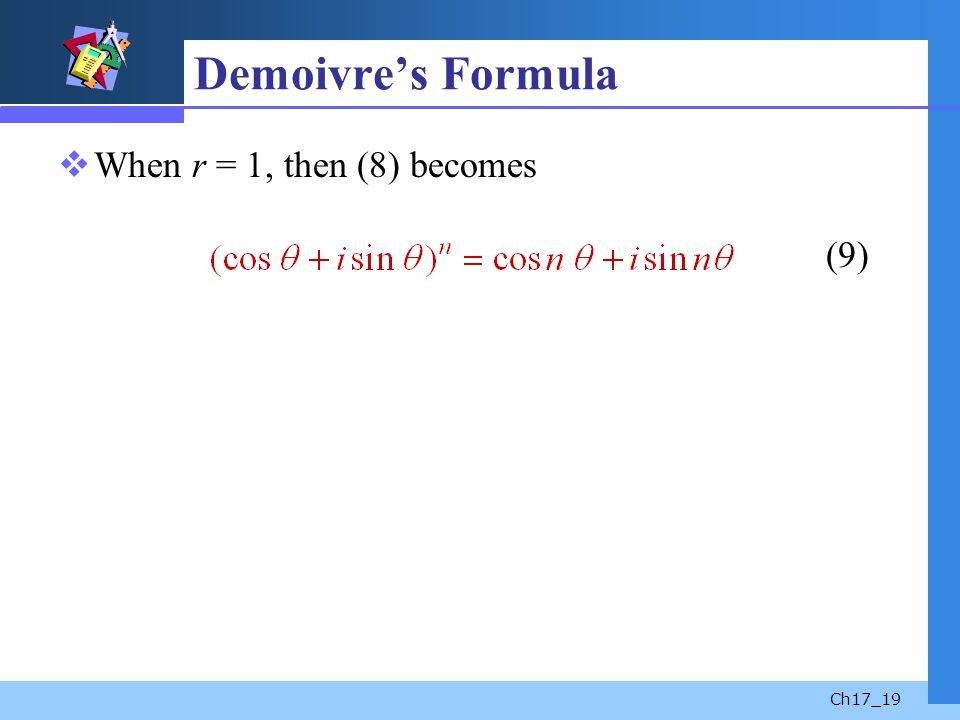 Demoivre's Formula When r = 1, then (8) becomes (9)