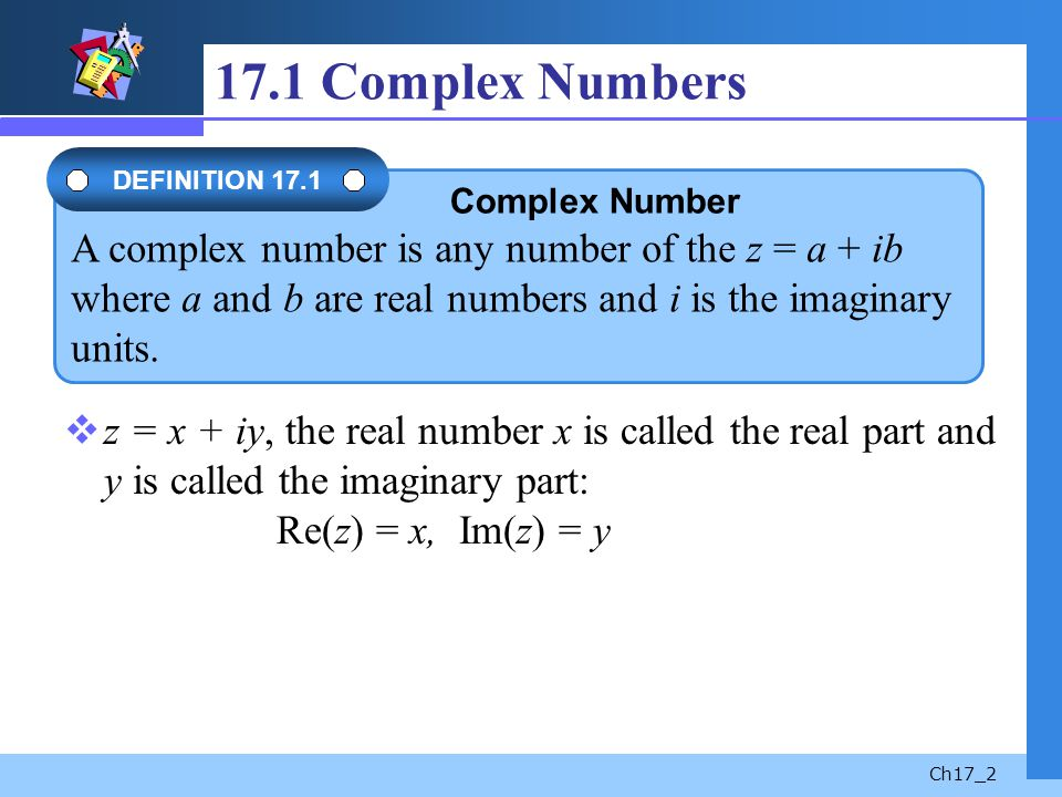 17.1 Complex Numbers DEFINITION 17.1.