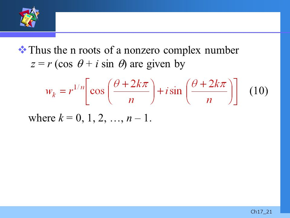 Thus the n roots of a nonzero complex number z = r (cos  + i sin ) are given by (10) where k = 0, 1, 2, …, n – 1.