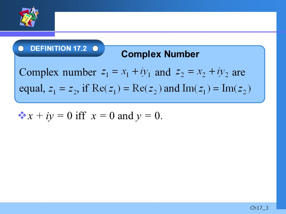 equal, , if and x + iy = 0 iff x = 0 and y = 0. Complex Number