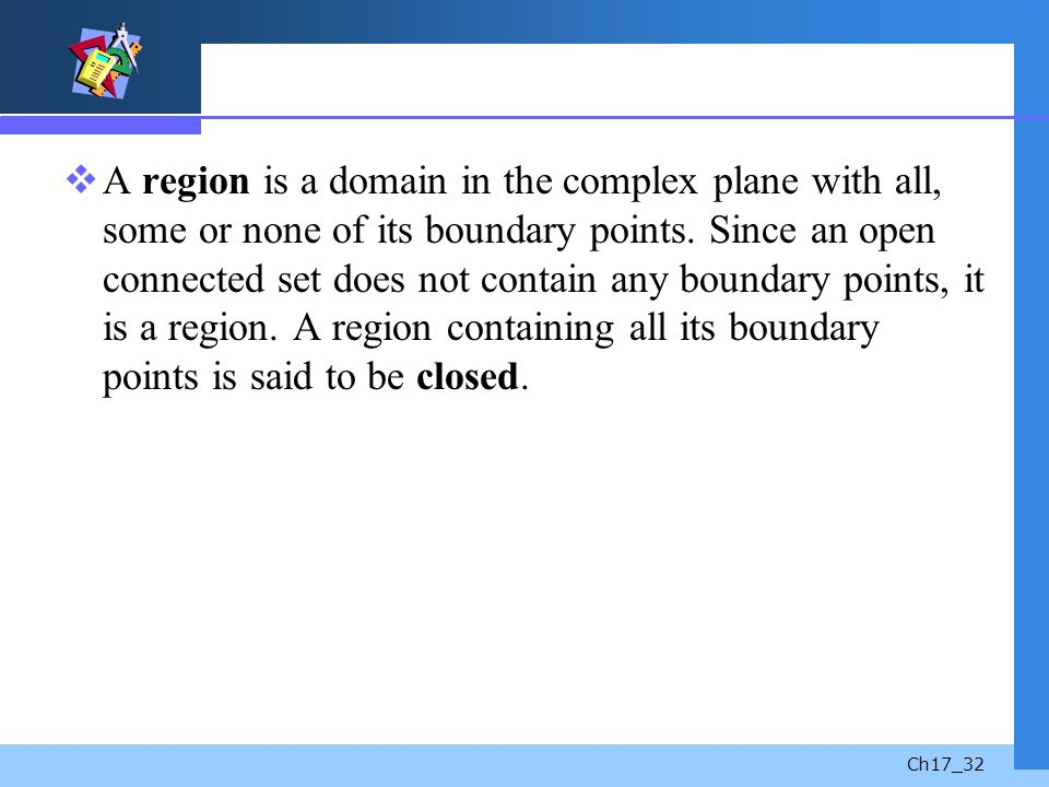 A region is a domain in the complex plane with all, some or none of its boundary points.