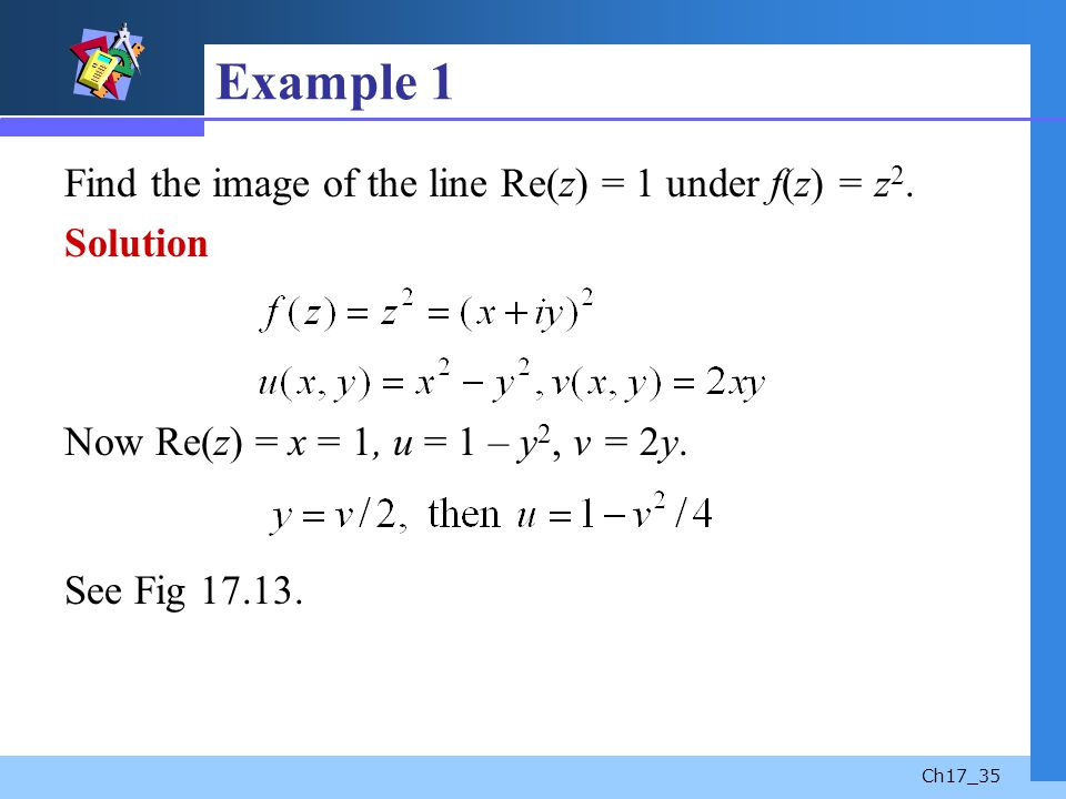 Example 1 Find the image of the line Re(z) = 1 under f(z) = z2.