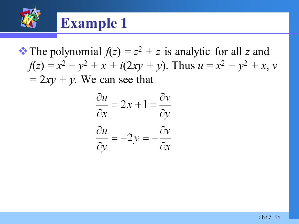 Example 1 The polynomial f(z) = z2 + z is analytic for all z and f(z) = x2 − y2 + x + i(2xy + y).