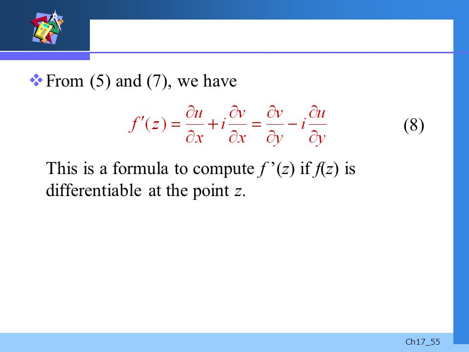 From (5) and (7), we have (8) This is a formula to compute f '(z) if f(z) is differentiable at the point z.