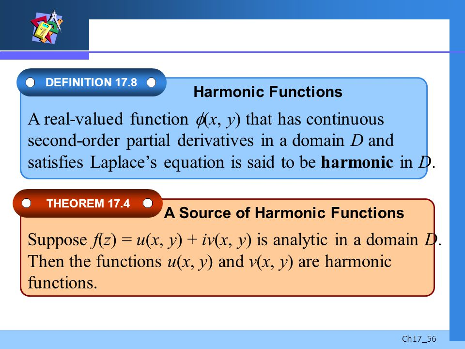 A real-valued function (x, y) that has continuous second-order partial derivatives in a domain D and satisfies Laplace's equation is said to be harmonic in D.