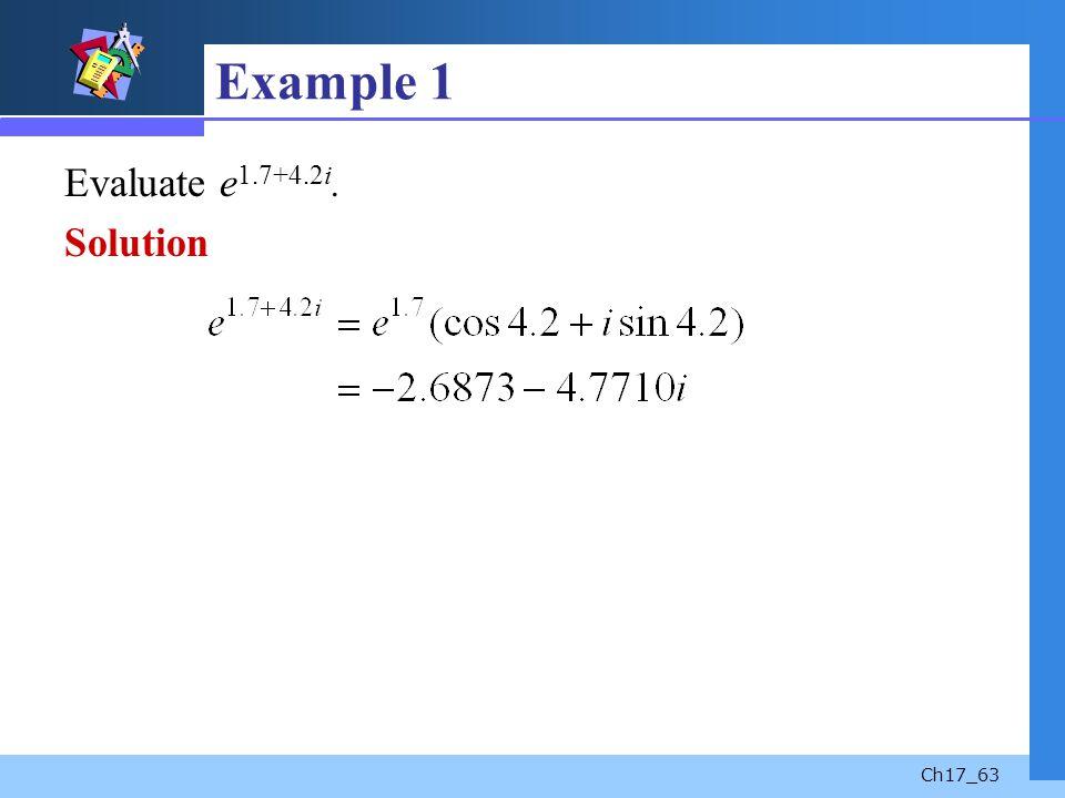 Example 1 Evaluate e1.7+4.2i. Solution