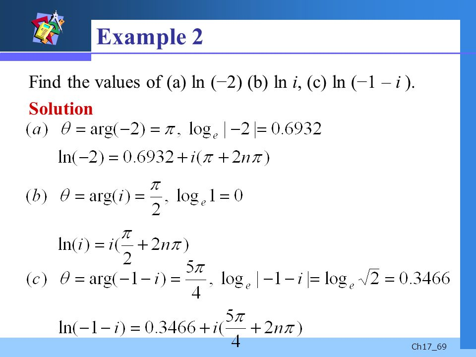 Example 2 Find the values of (a) ln (−2) (b) ln i, (c) ln (−1 – i ).