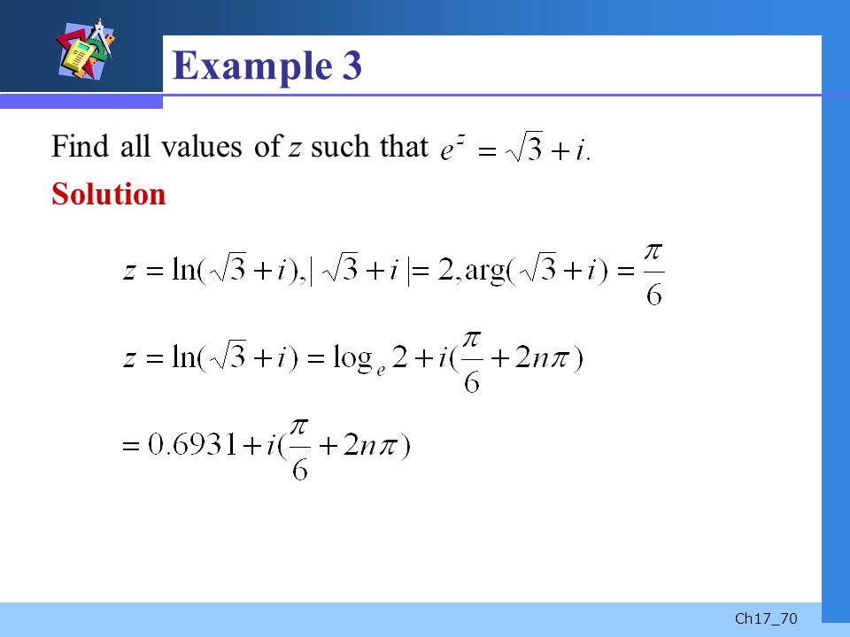 Example 3 Find all values of z such that Solution