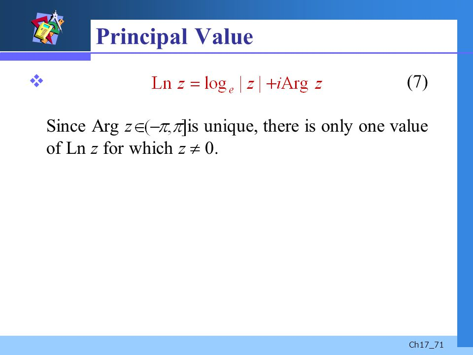 Principal Value (7) Since Arg z is unique, there is only one value of Ln z for which z  0.