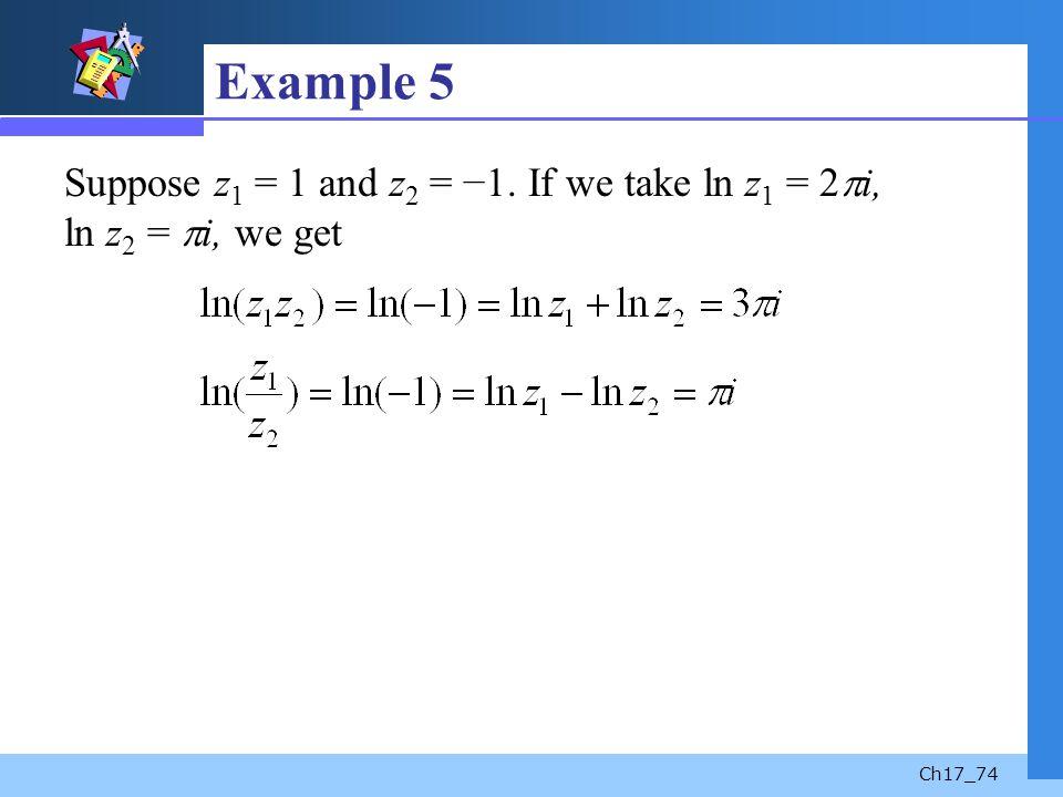 Example 5 Suppose z1 = 1 and z2 = −1. If we take ln z1 = 2i, ln z2 = i, we get