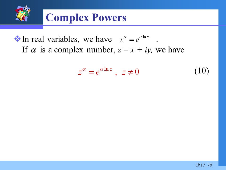 Complex Powers In real variables, we have .