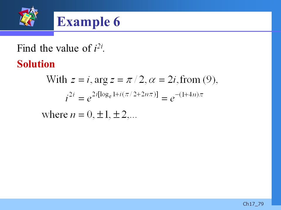 Example 6 Find the value of i2i. Solution