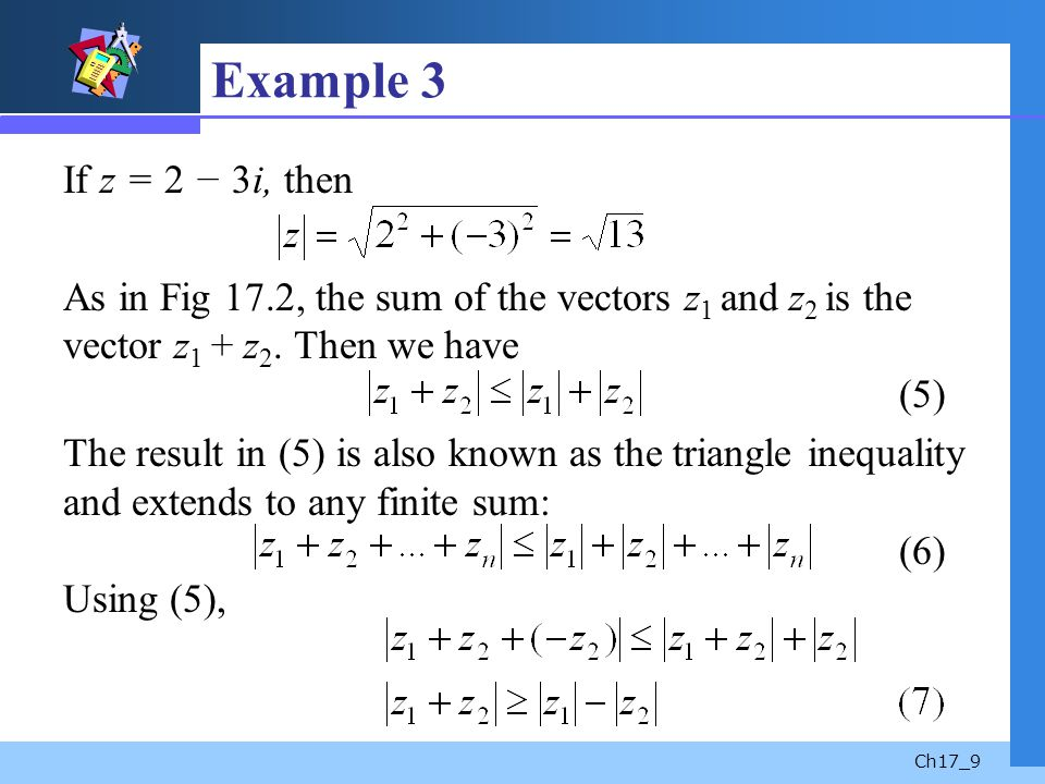 Example 3 If z = 2 − 3i, then. As in Fig 17.2, the sum of the vectors z1 and z2 is the vector z1 + z2. Then we have (5)