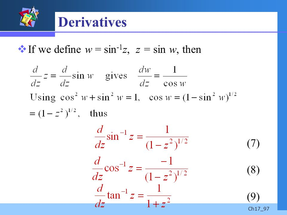 Derivatives If we define w = sin-1z, z = sin w, then (7) (8) (9)