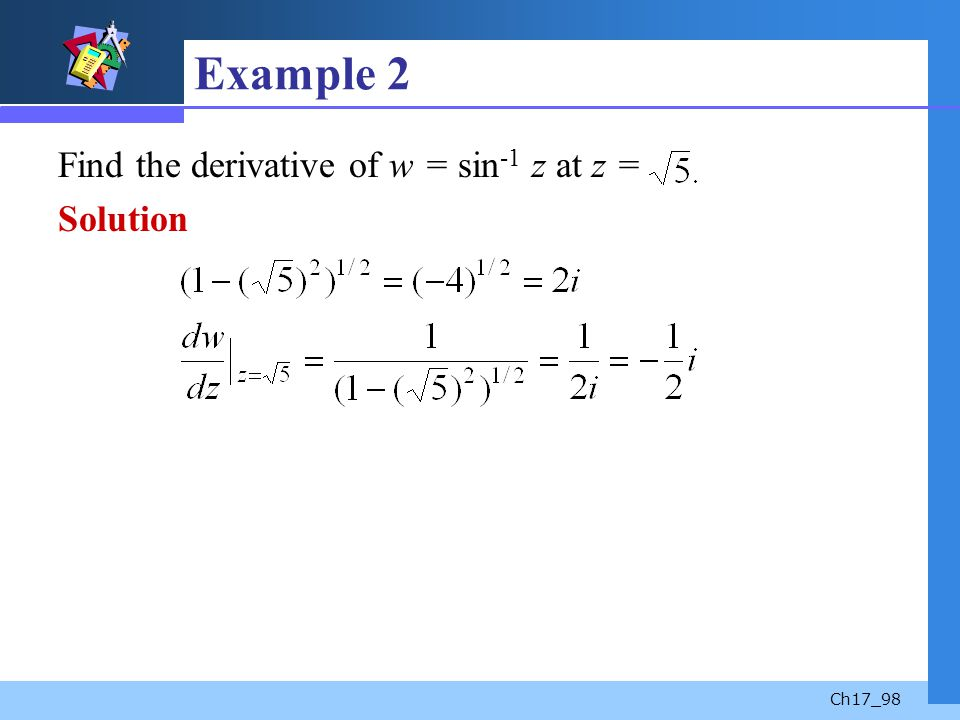 Example 2 Find the derivative of w = sin-1 z at z = Solution