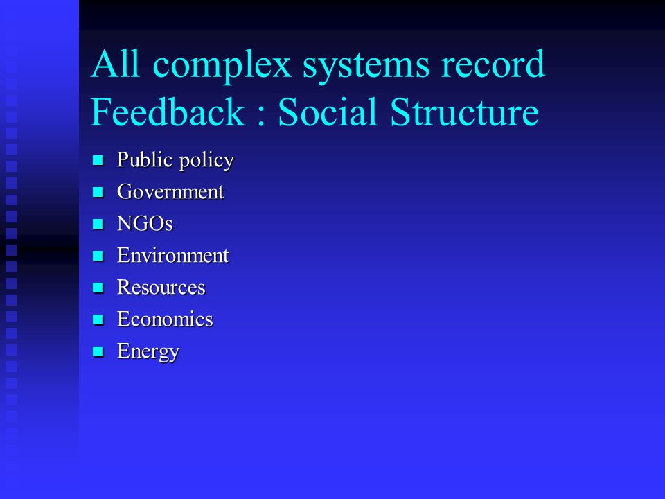 All complex systems record Feedback : Social Structure