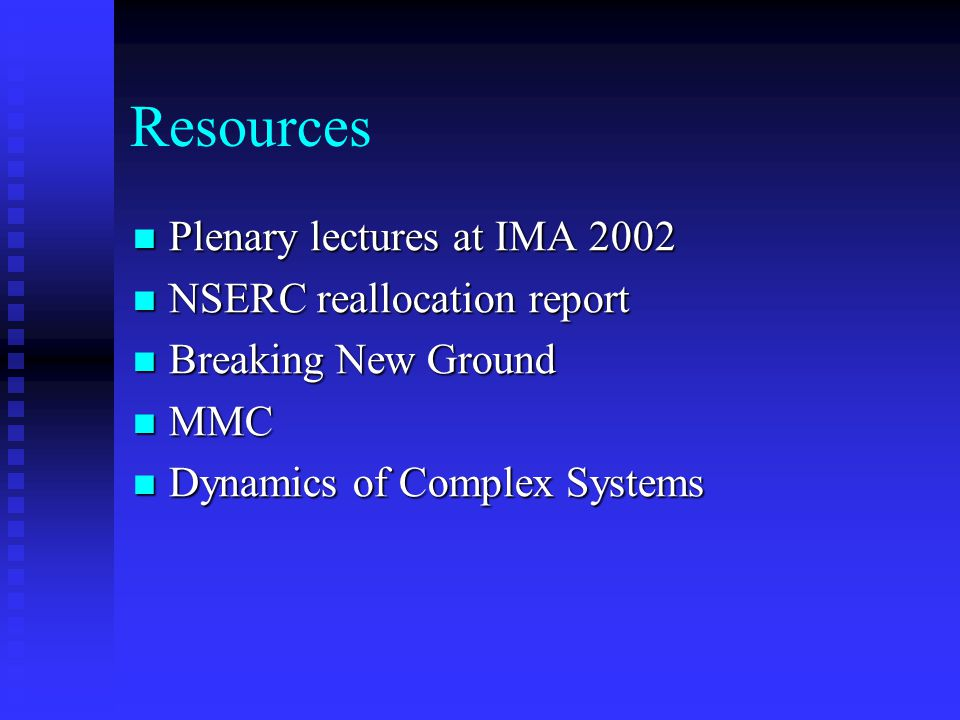 Resources Plenary lectures at IMA 2002 NSERC reallocation report