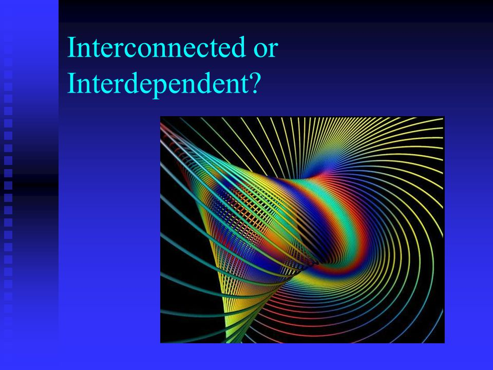 Interconnected or Interdependent