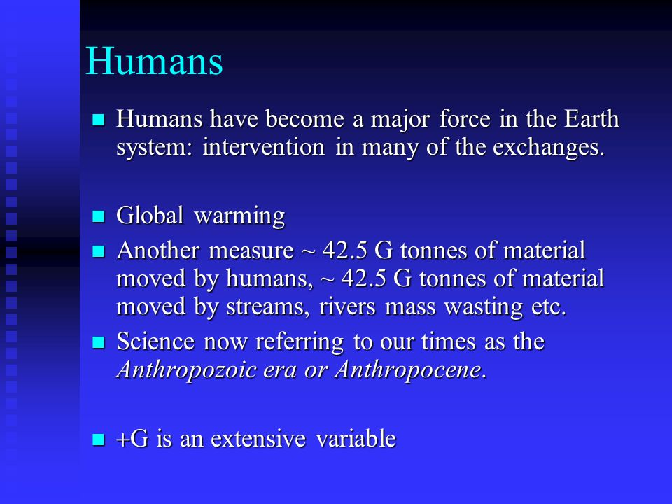 Humans Humans have become a major force in the Earth system: intervention in many of the exchanges.