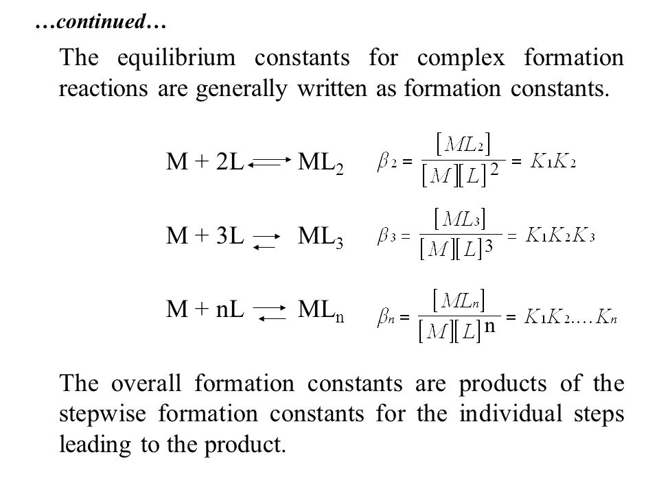 …continued… The equilibrium constants for complex formation reactions are generally written as formation constants.